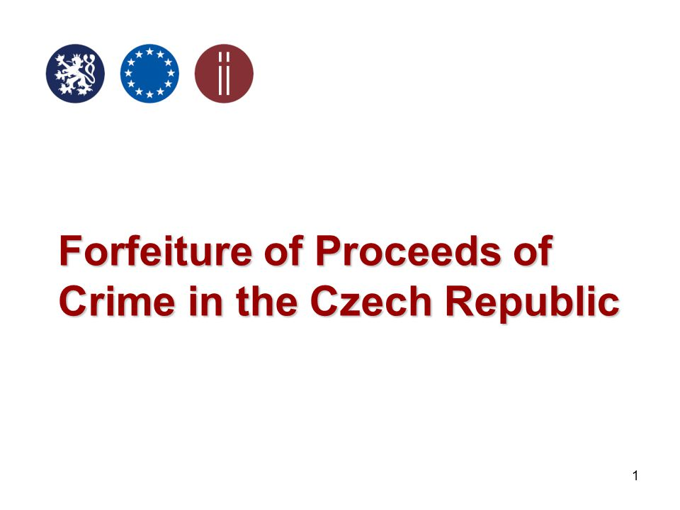 12 The Office of the Government of the Czech Republic For the possible forfeiture, assets has to be first finded and secured.
