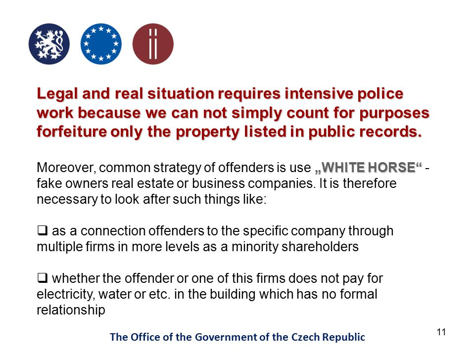 11 The Office of the Government of the Czech Republic Legal and real situation requires intensive police work because we can not simply count for purposes forfeiture only the property listed in public records.