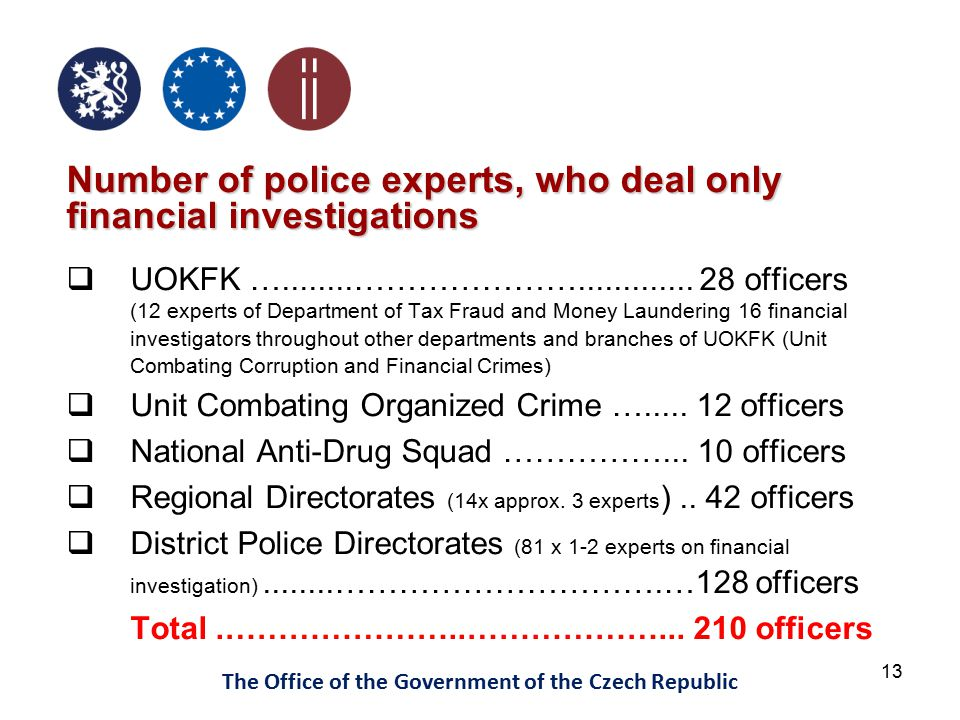 13 The Office of the Government of the Czech Republic Number of police experts, who deal only financial investigations  UOKFK …........………………….............