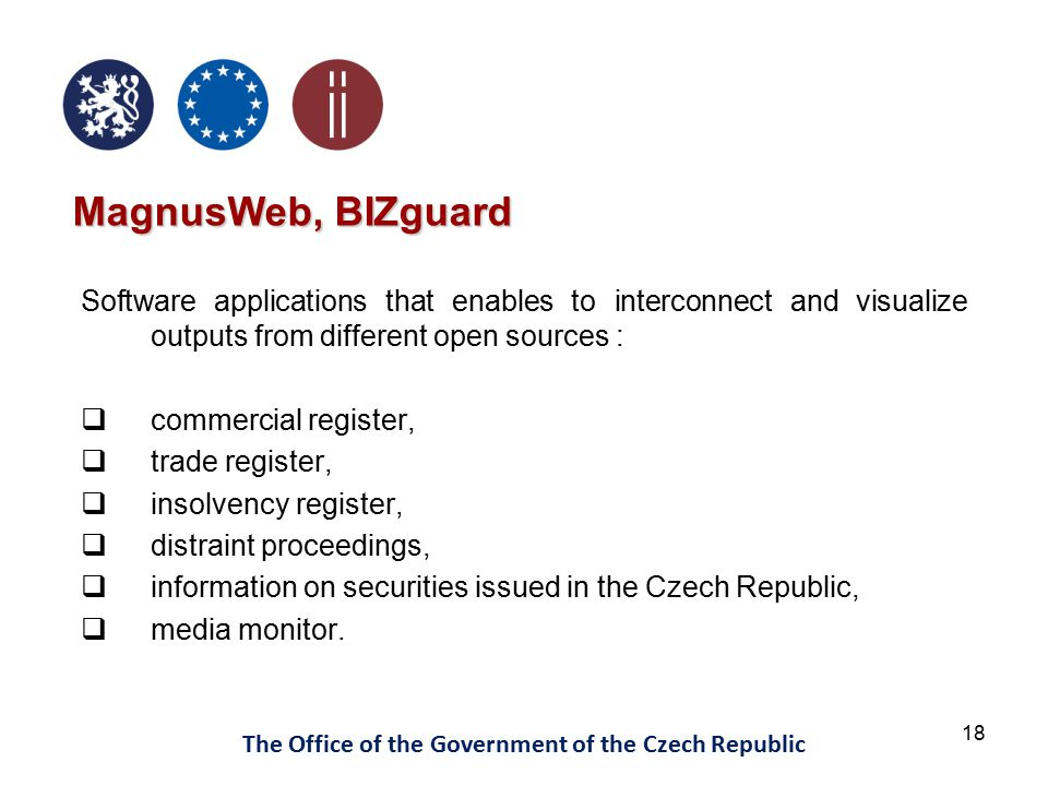 18 The Office of the Government of the Czech Republic MagnusWeb, BIZguard Software applications that enables to interconnect and visualize outputs fro