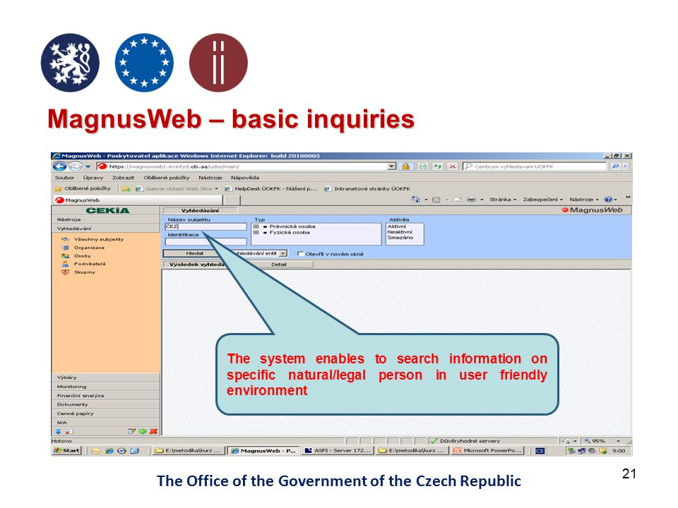 21 The Office of the Government of the Czech Republic MagnusWeb – basic inquiries The system enables to search information on specific natural/legal person in user friendly environment