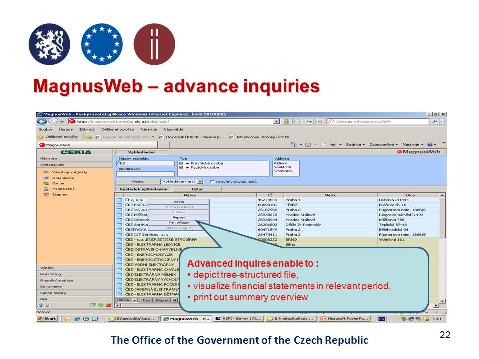 22 The Office of the Government of the Czech Republic MagnusWeb – advance inquiries Advanced inquires enable to : depict tree-structured file, visualize financial statements in relevant period, print out summary overview