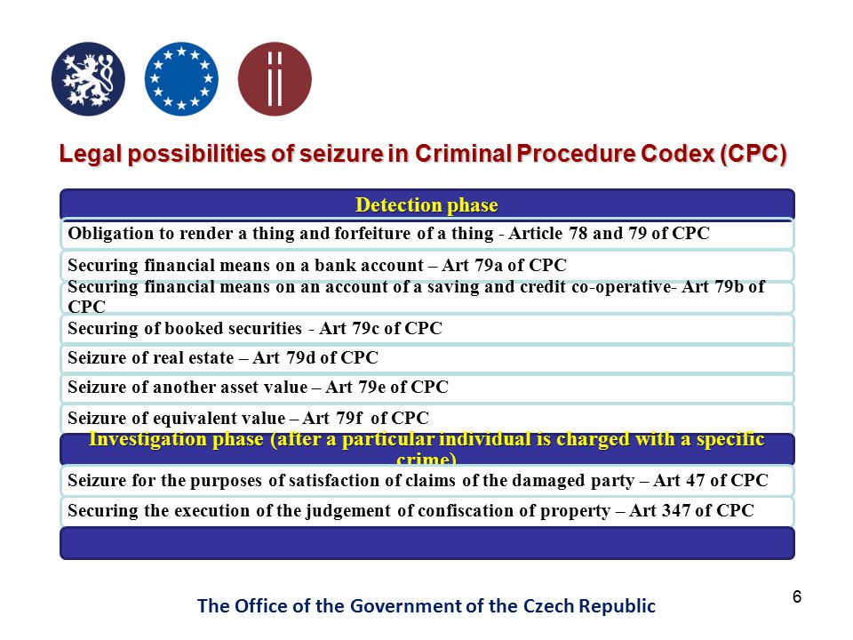6 The Office of the Government of the Czech Republic Detection phase Obligation to render a thing and forfeiture of a thing - Article 78 and 79 of CPC