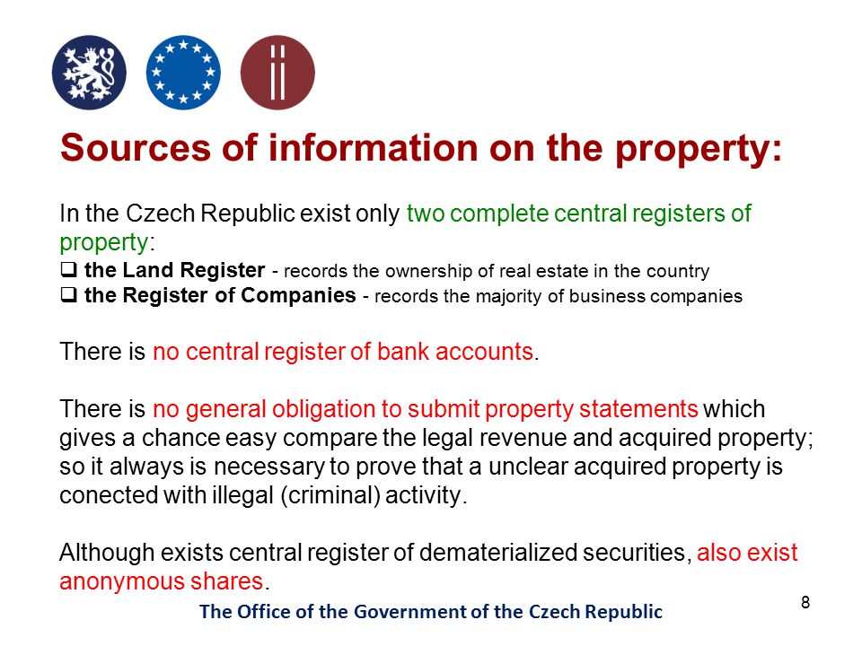 9 The Office of the Government of the Czech Republic The most common problem is efforts of offenders to hide assets or hide true origin of his property.