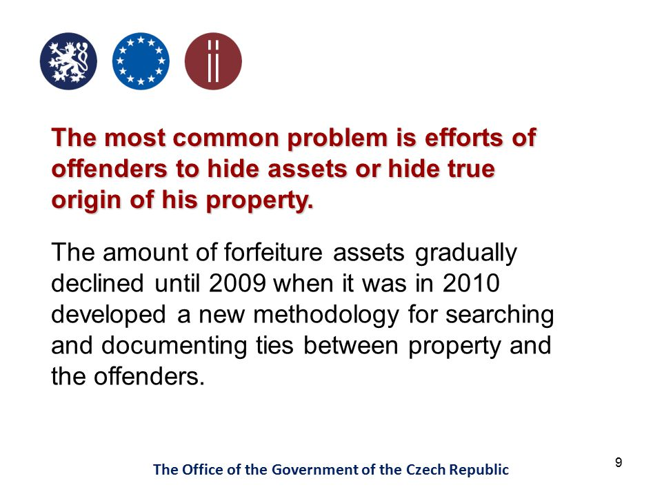 9 The Office of the Government of the Czech Republic The most common problem is efforts of offenders to hide assets or hide true origin of his propert