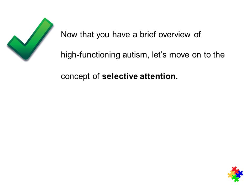 Now that you have a brief overview of high-functioning autism, let's move on to the concept of selective attention.