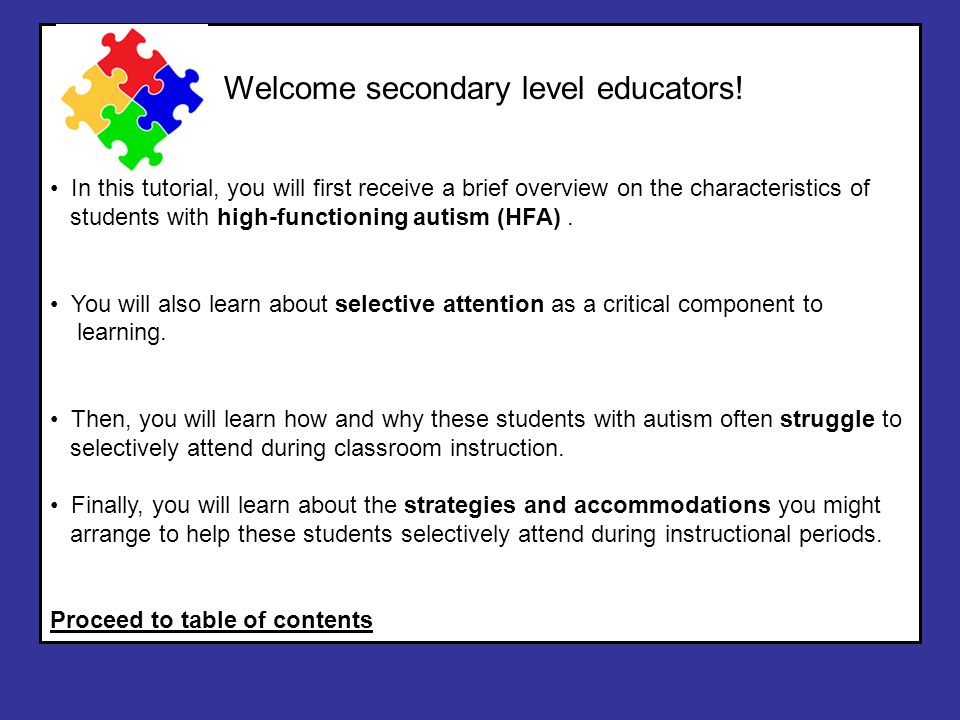 Welcome secondary level educators! In this tutorial, you will first receive a brief overview on the characteristics of students with high-functioning