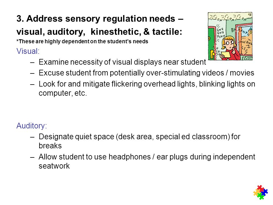 3. Address sensory regulation needs – visual, auditory, kinesthetic, & tactile: *These are highly dependent on the student's needs Visual: –Examine ne