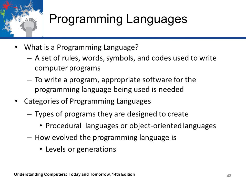 Programming Languages What is a Programming Language? – A set of rules, words, symbols, and codes used to write computer programs – To write a program