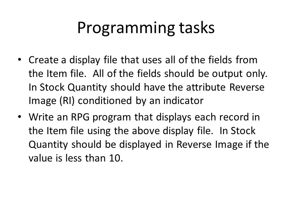 Programming tasks Create a display file that uses all of the fields from the Item file.
