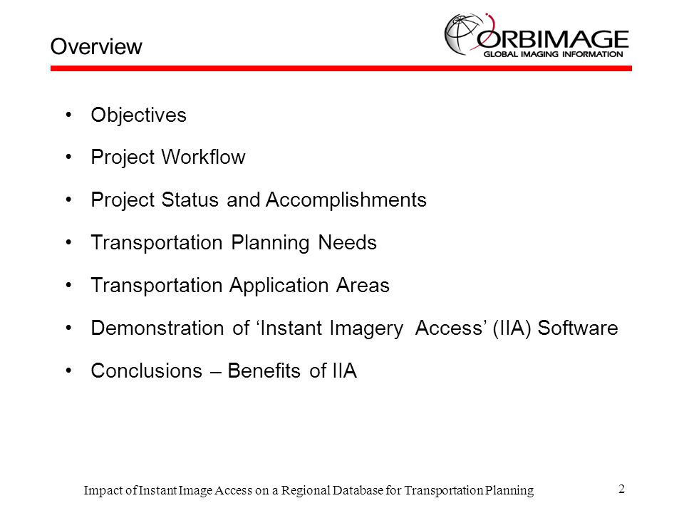 Impact of Instant Image Access on a Regional Database for Transportation Planning 3 Objectives Determine operational transportation planning requirements Identify imagery and vector data for candidate demonstration area Develop 'Instant Imagery Access' demonstration using Bentley MicroStation CAD and Viecon Publisher software Evaluate the methodology and usability of 'Instant Imagery Access' for operational transportation planning