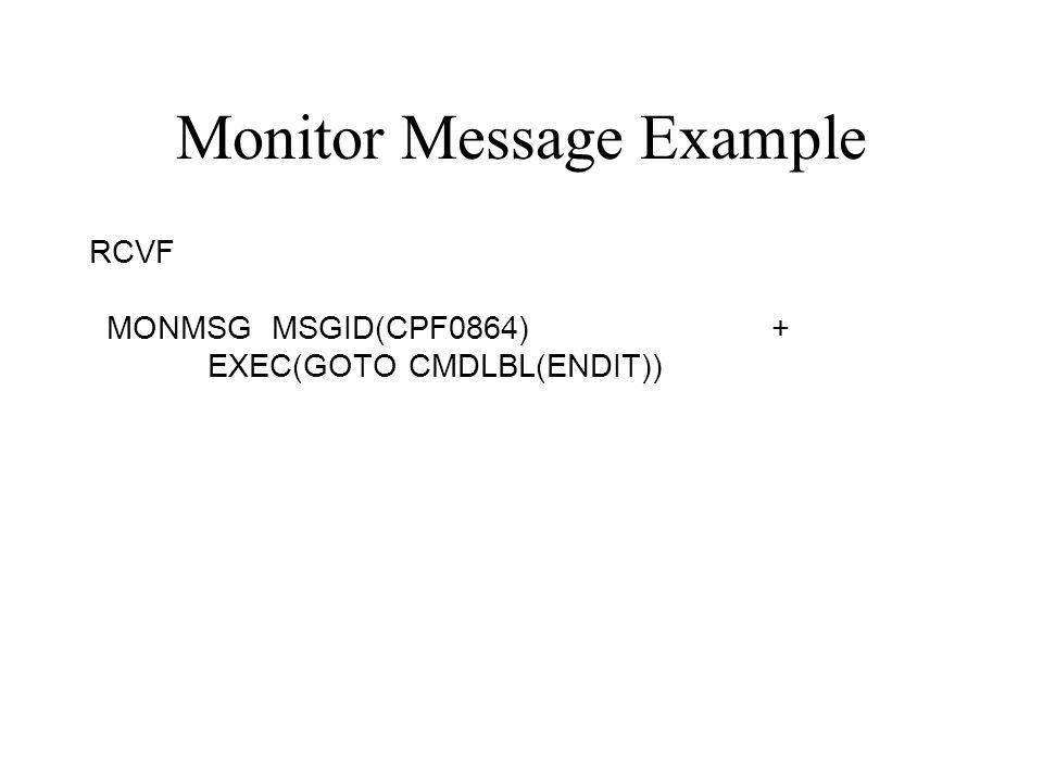 Monitor Message Example RCVF MONMSG MSGID(CPF0864) + EXEC(GOTO CMDLBL(ENDIT))