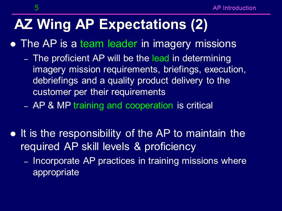AP Introduction AZ Wing AP Expectations (2) The AP is a team leader in imagery missions – The proficient AP will be the lead in determining imagery mi