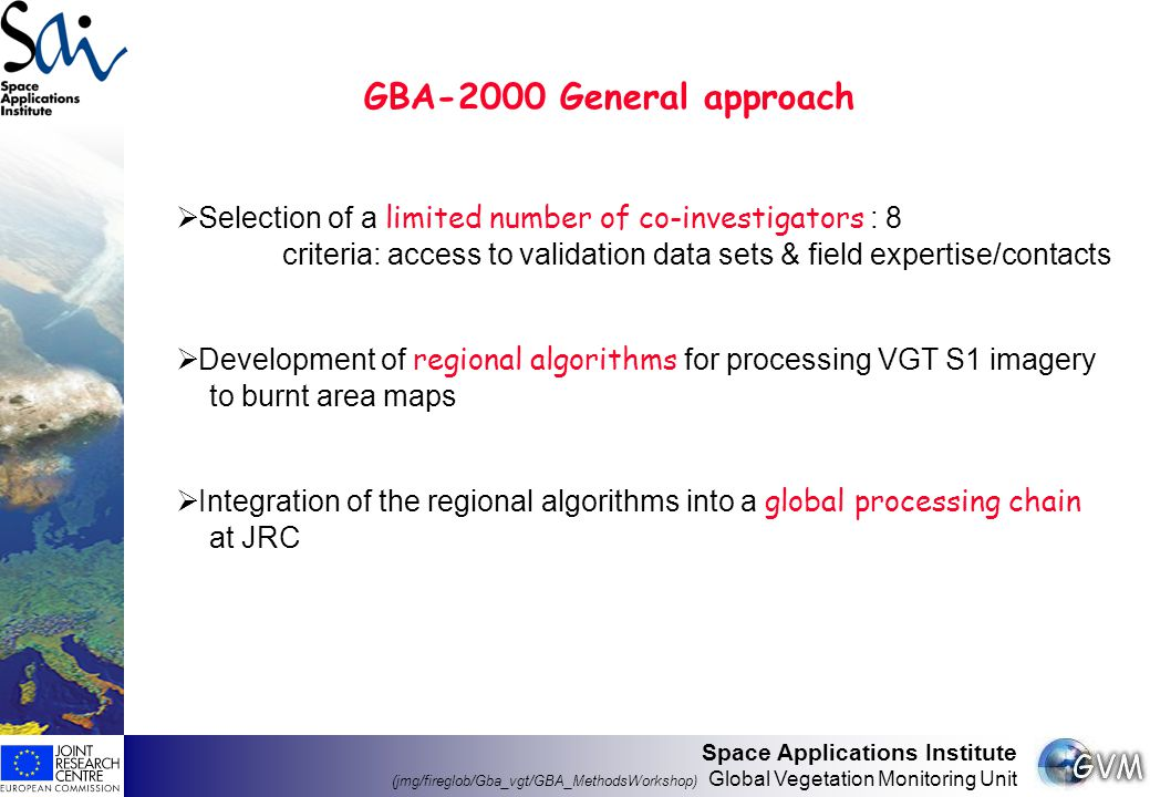 Space Applications Institute (jmg/fireglob/Gba_vgt/GBA_MethodsWorkshop) Global Vegetation Monitoring Unit GBA-2000 General approach  Selection of a l