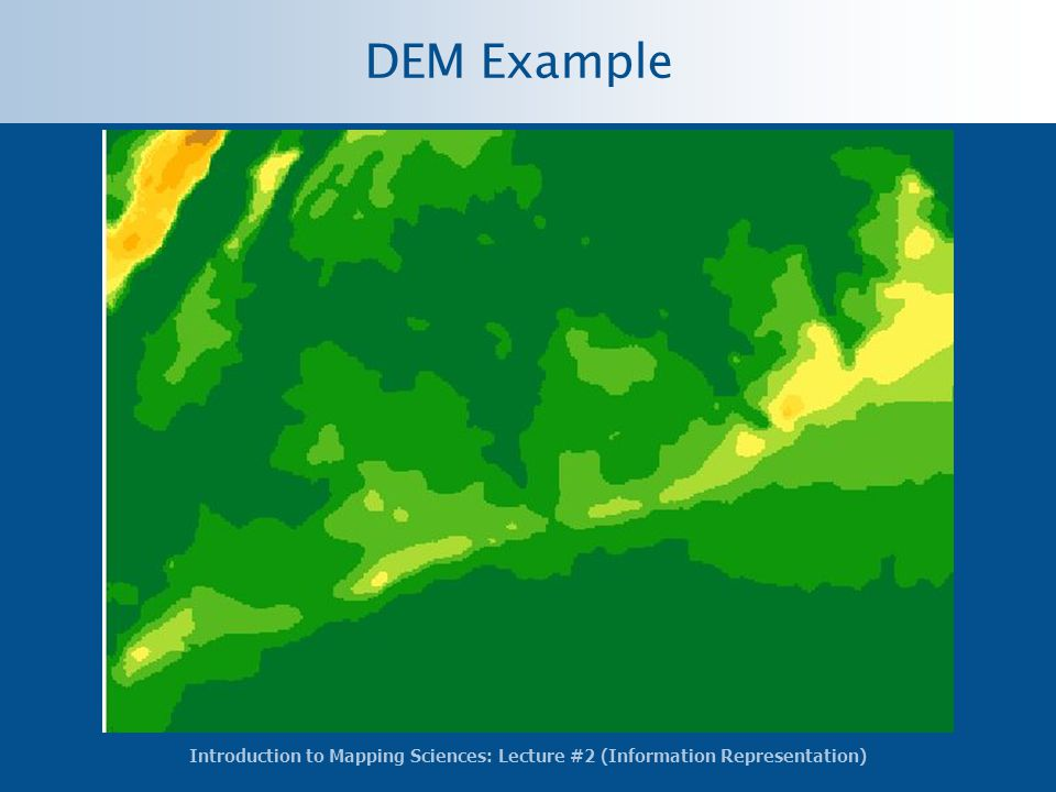 Introduction to Mapping Sciences: Lecture #2 (Information Representation) DEM Example