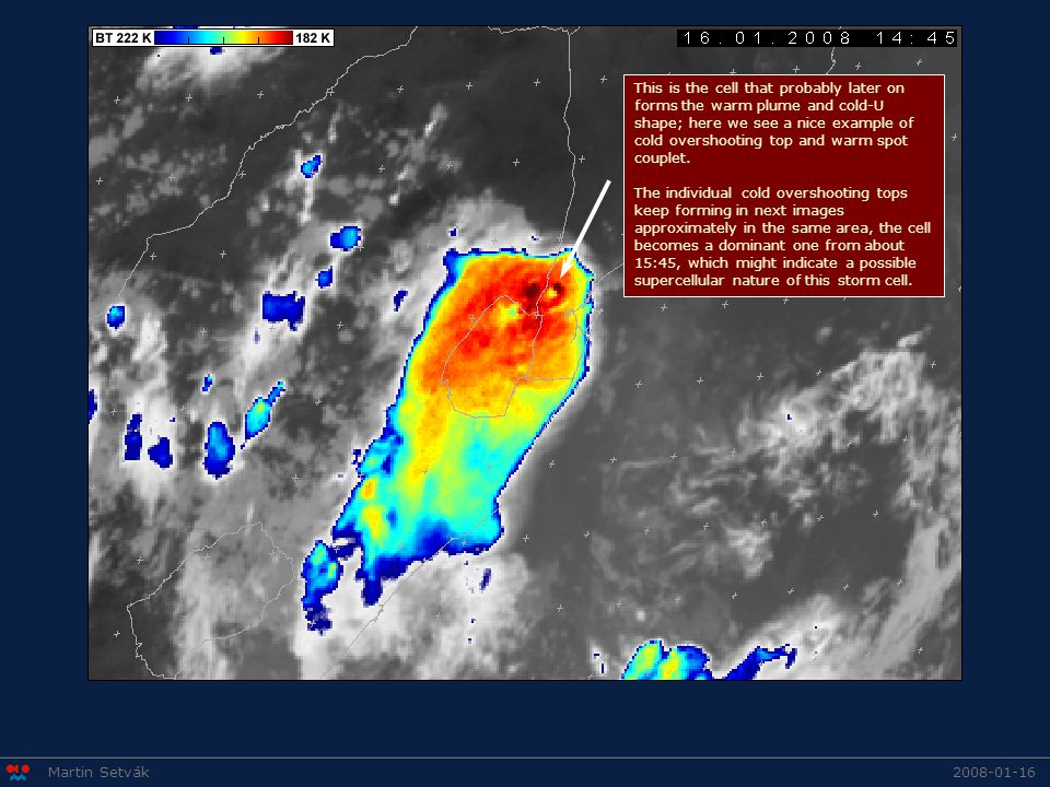 Martin Setvák This is the cell that probably later on forms the warm plume and cold-U shape; here we see a nice example of cold overshooting top and warm spot couplet.