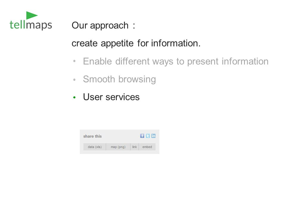 Our approach : create appetite for information. Enable different ways to present information Smooth browsing User services