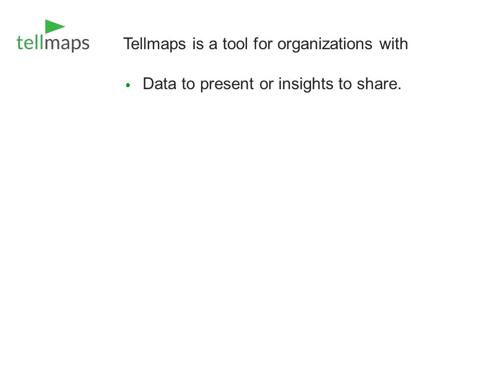 Tellmaps is a tool for organizations with Data to present or insights to share.
