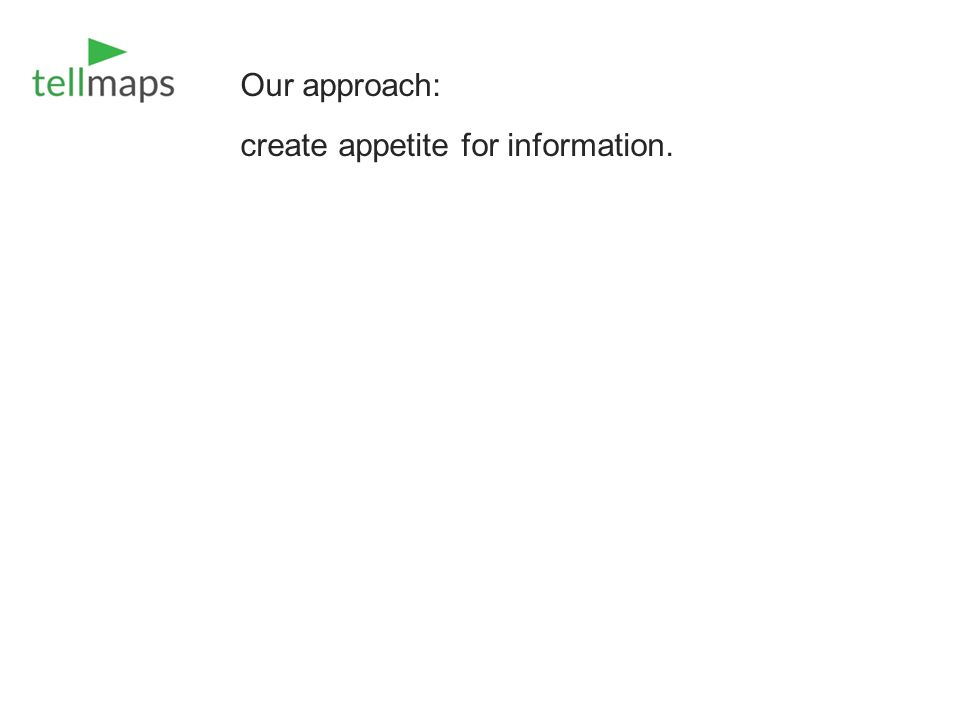 Our approach: create appetite for information.