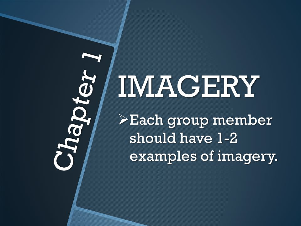 Chapter 1 IMAGERY  Each group member should have 1-2 examples of imagery.