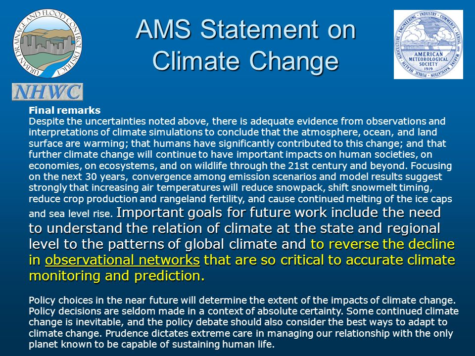 AMS Statement on Climate Change Important goals for future work include the need to understand the relation of climate at the state and regional level to the patterns of global climate andto reverse the decline in observational networks that are so critical to accurate climate monitoring and prediction.