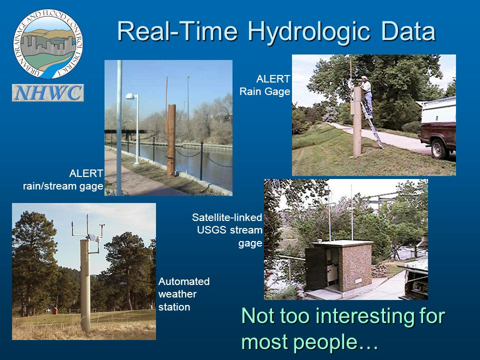 Automated weather station ALERT Rain Gage Satellite-linked USGS stream gage ALERT rain/stream gage Real-Time Hydrologic Data Not too interesting for most people…