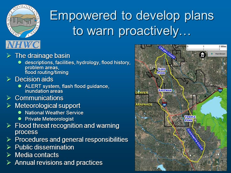 Empowered to develop plans to warn proactively…  The drainage basin descriptions, facilities, hydrology, flood history, problem areas, flood routing/