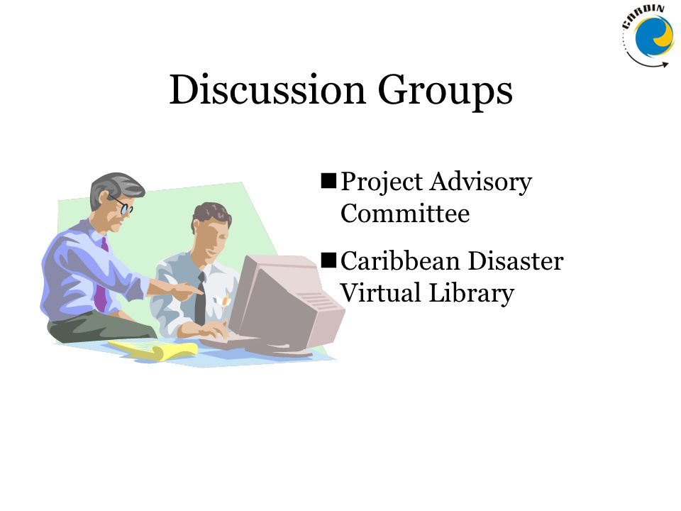 Discussion Groups Project Advisory Committee Caribbean Disaster Virtual Library