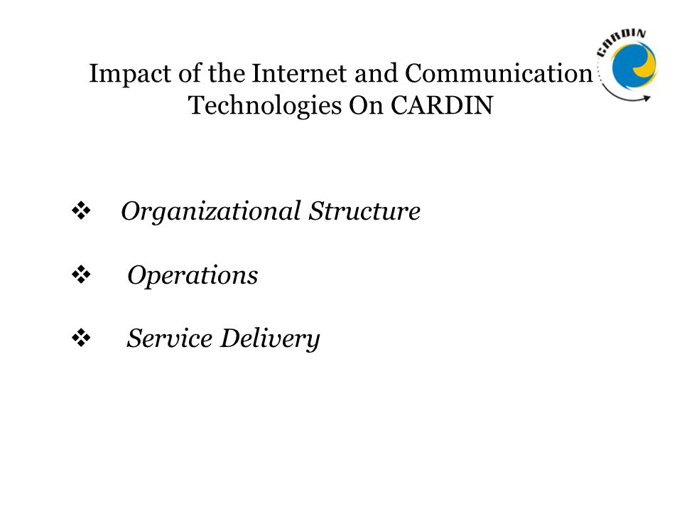 Impact of the Internet and Communication Technologies On CARDIN  Organizational Structure  Operations  Service Delivery