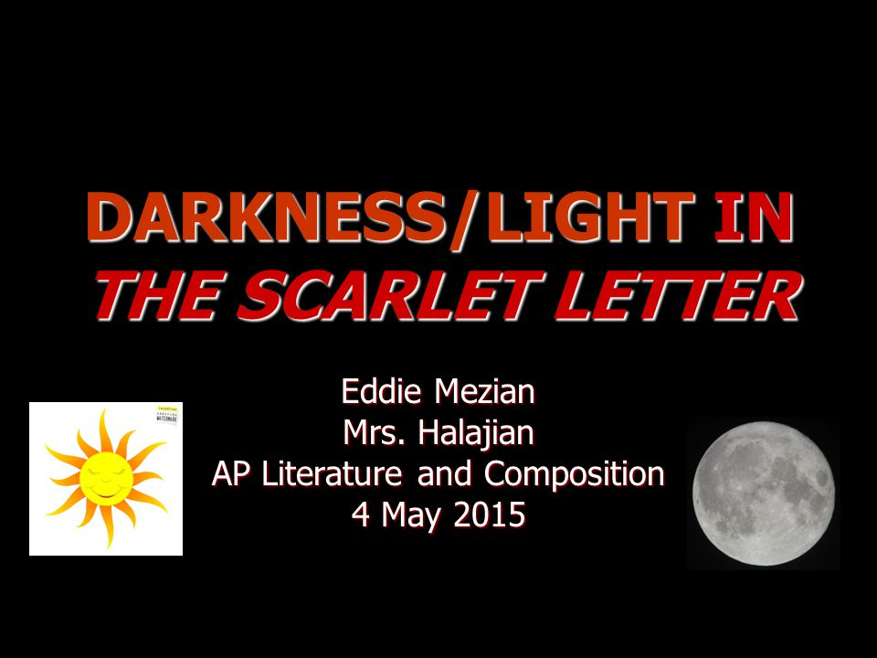 DARKNESS/LIGHT IN THE SCARLET LETTER Eddie Mezian Mrs.