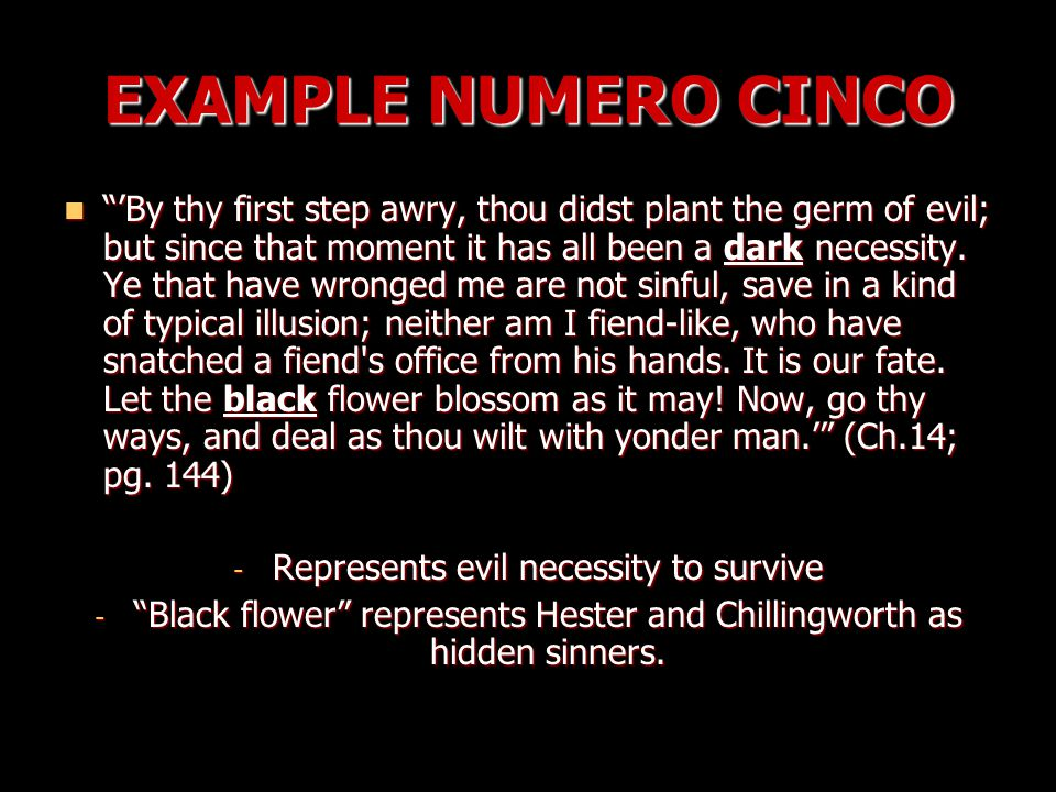 EXAMPLE NUMERO CINCO 'By thy first step awry, thou didst plant the germ of evil; but since that moment it has all been a dark necessity.