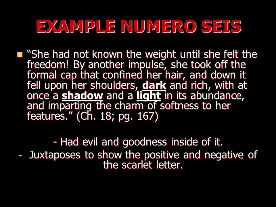 EXAMPLE NUMERO SEIS She had not known the weight until she felt the freedom.
