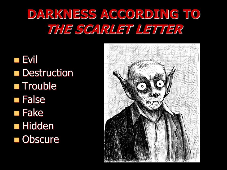 DARKNESS ACCORDING TO THE SCARLET LETTER Evil Evil Destruction Destruction Trouble Trouble False False Fake Fake Hidden Hidden Obscure Obscure