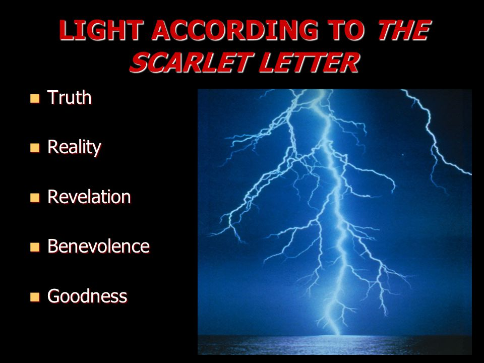 LIGHT ACCORDING TO THE SCARLET LETTER Truth Truth Reality Reality Revelation Revelation Benevolence Benevolence Goodness Goodness