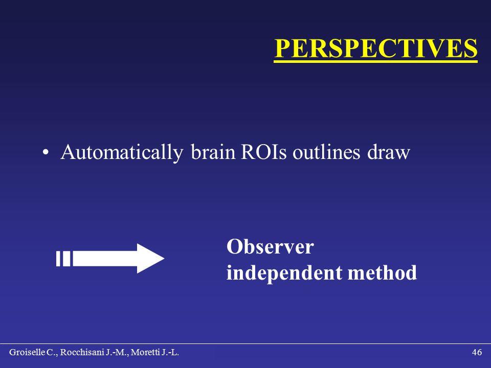 Groiselle C., Rocchisani J.-M., Moretti J.-L., Paré C.45 CONCLUSION ROI accuracy +++ Reproducibility +++ User friendly-method +++