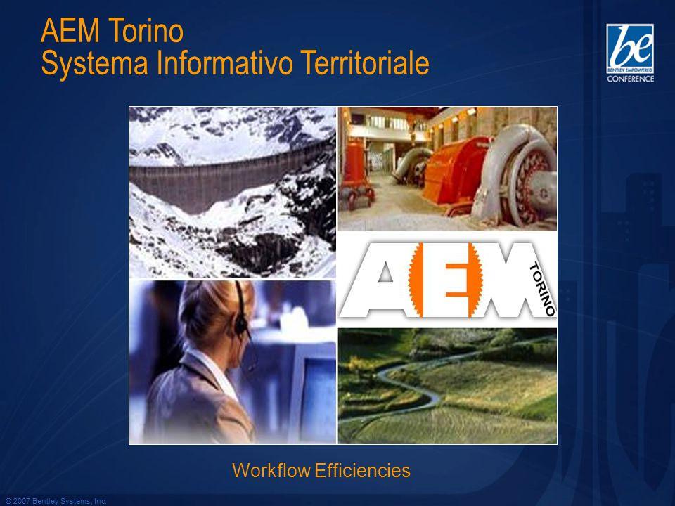 © 2007 Bentley Systems, Inc. AEM Torino Systema Informativo Territoriale Workflow Efficiencies