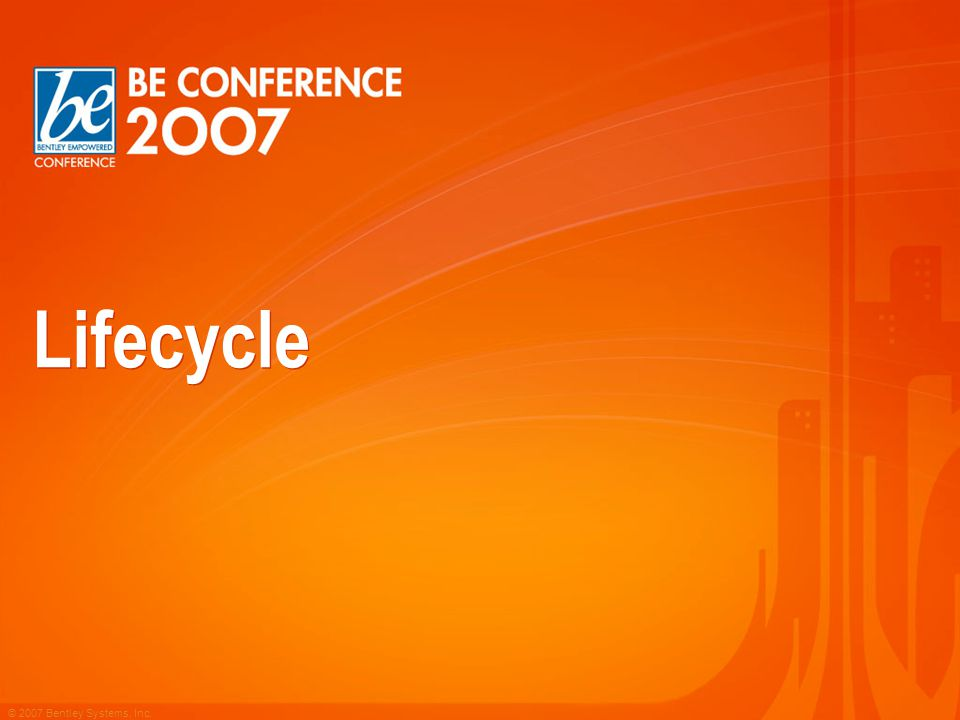 © 2007 Bentley Systems, Inc. Lifecycle