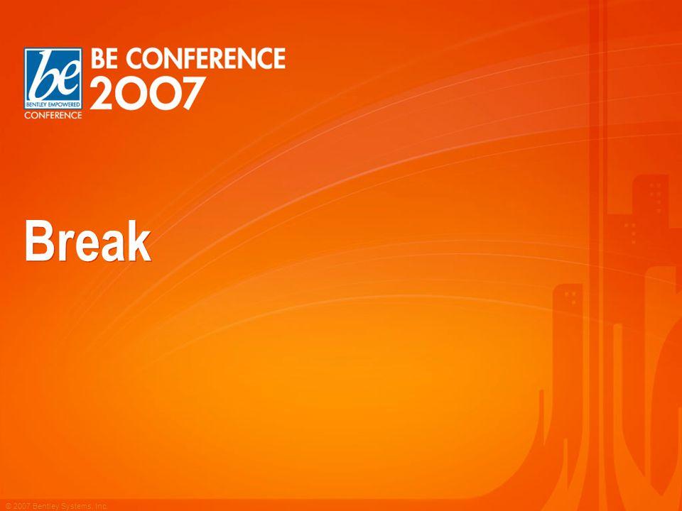 © 2007 Bentley Systems, Inc. Break
