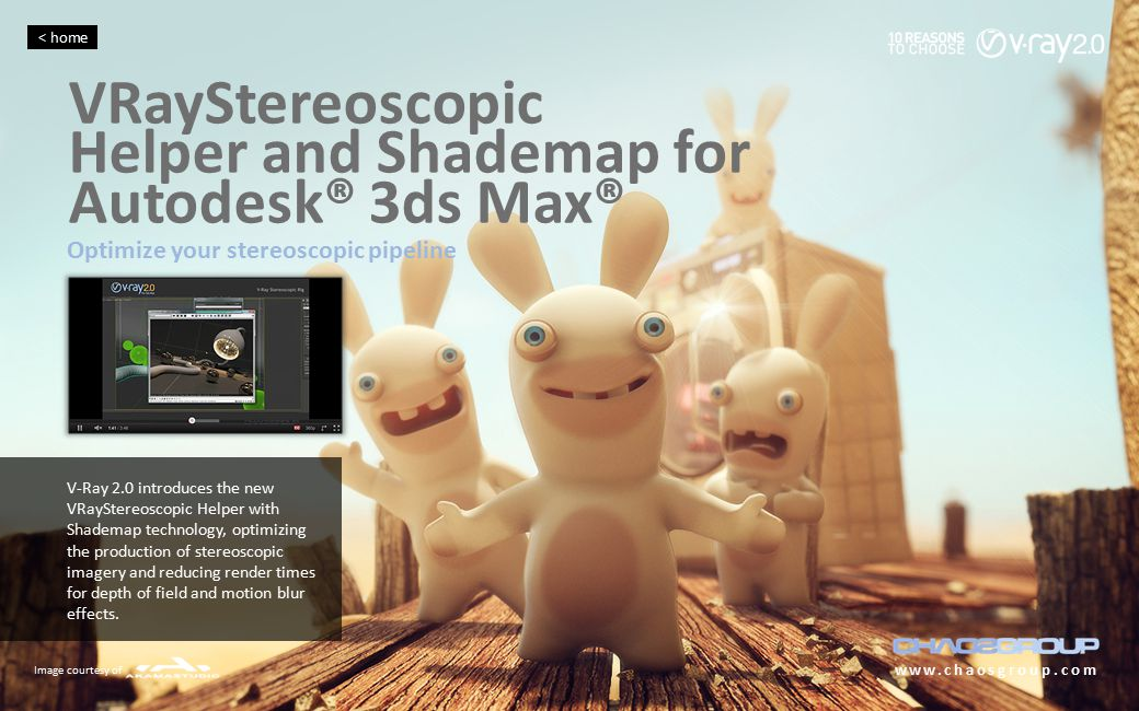 VRayStereoscopic Helper and Shademap for Autodesk® 3ds Max® www.chaosgroup.com Optimize your stereoscopic pipeline V-Ray 2.0 introduces the new VRaySt