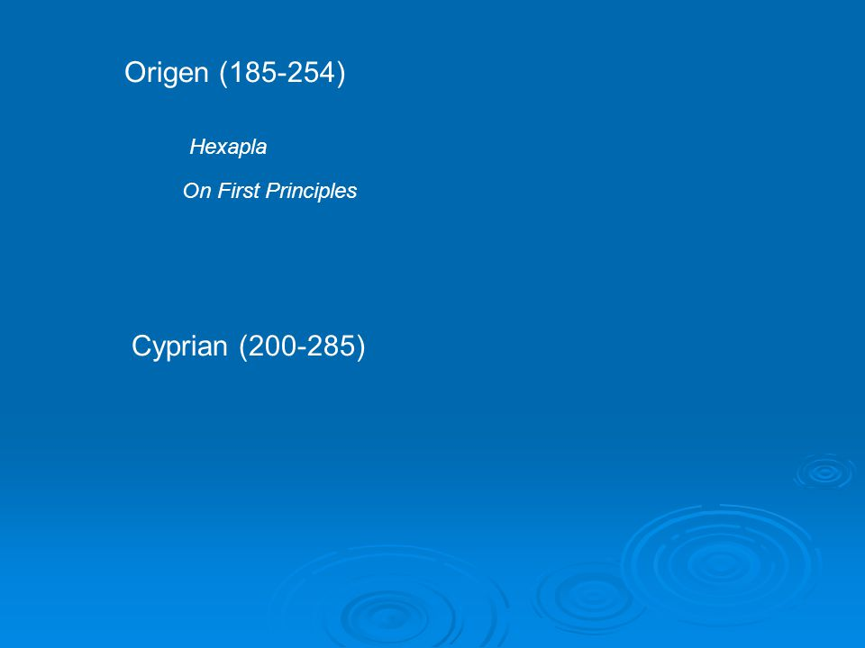 Origen (185-254) Hexapla On First Principles Cyprian (200-285)