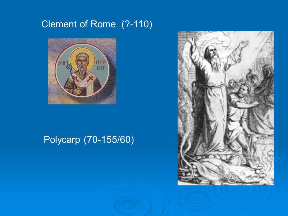 Clement of Rome (?-110) Polycarp (70-155/60)
