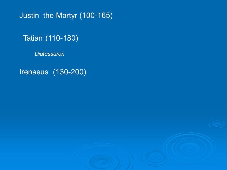 Justin the Martyr (100-165) Tatian (110-180) Diatessaron Irenaeus (130-200)