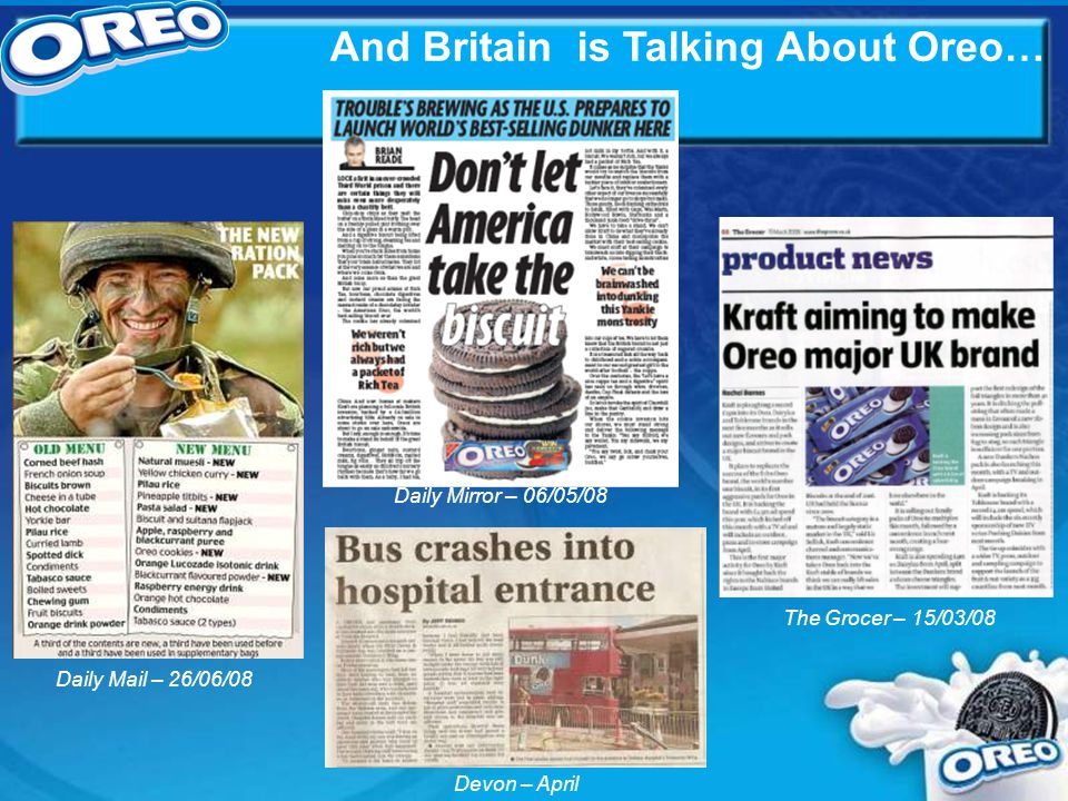 Devon – April And Britain is Talking About Oreo… The Grocer – 15/03/08 Daily Mirror – 06/05/08 Daily Mail – 26/06/08