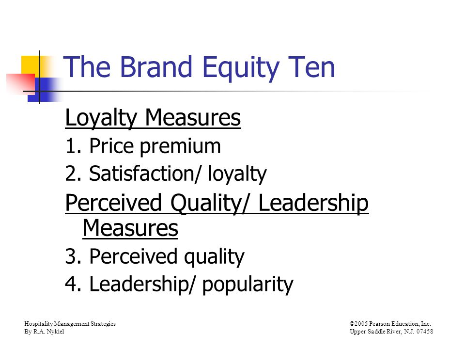 Equity/Sales Relationship 10 9 8 7 6 5 4 40 35 30 25 20 15 10 5 0 % Using Brand Perceived Quality Hospitality Management Strategies©2005 Pearson Education, Inc.