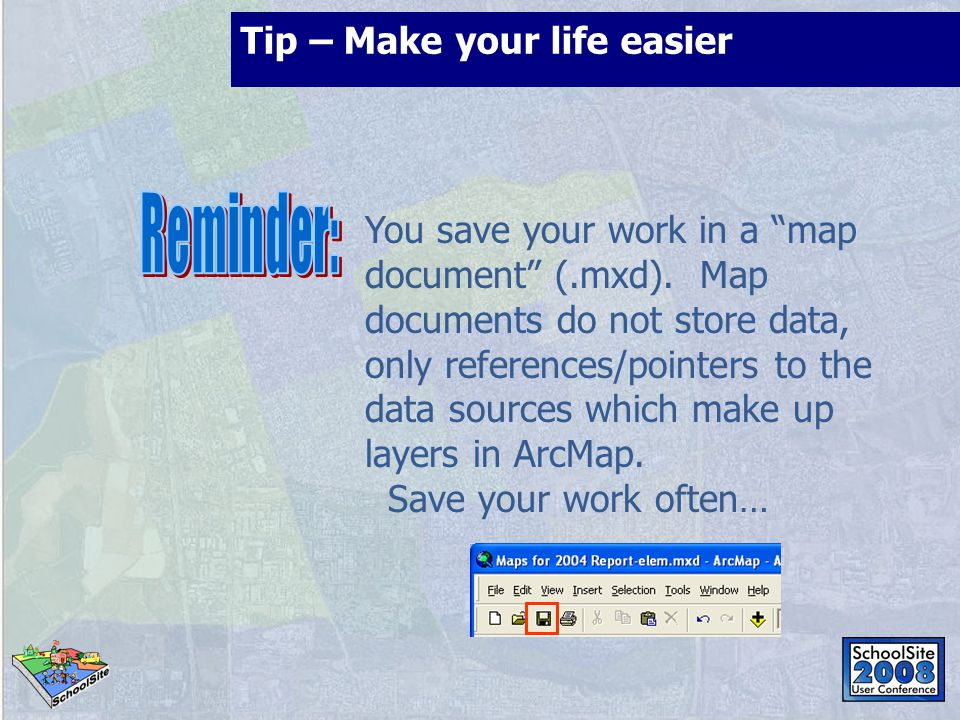 Tip – Make your life easier You save your work in a map document (.mxd).