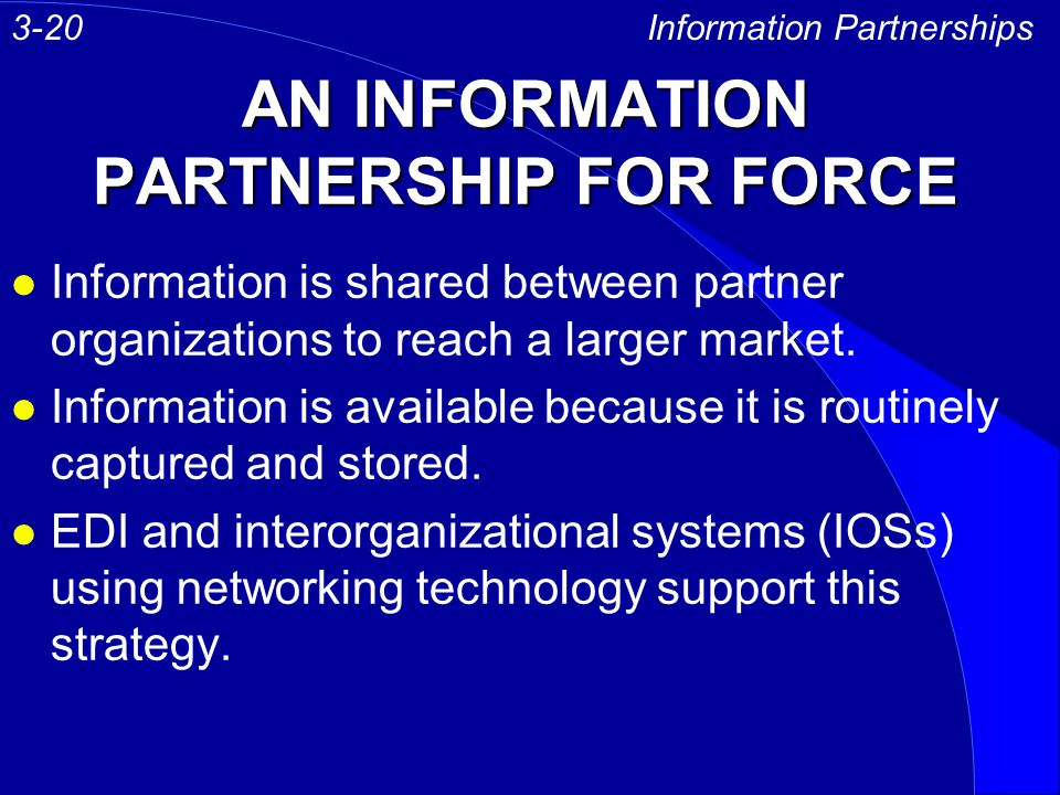 AN INFORMATION PARTNERSHIP FOR FORCE l Information is shared between partner organizations to reach a larger market. l Information is available becaus