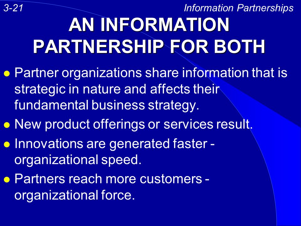 AN INFORMATION PARTNERSHIP FOR BOTH l Partner organizations share information that is strategic in nature and affects their fundamental business strat