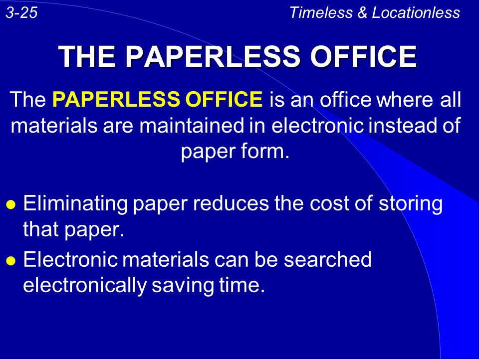 THE PAPERLESS OFFICE l Eliminating paper reduces the cost of storing that paper. l Electronic materials can be searched electronically saving time. Ti
