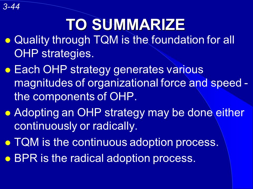 TO SUMMARIZE l Quality through TQM is the foundation for all OHP strategies. l Each OHP strategy generates various magnitudes of organizational force