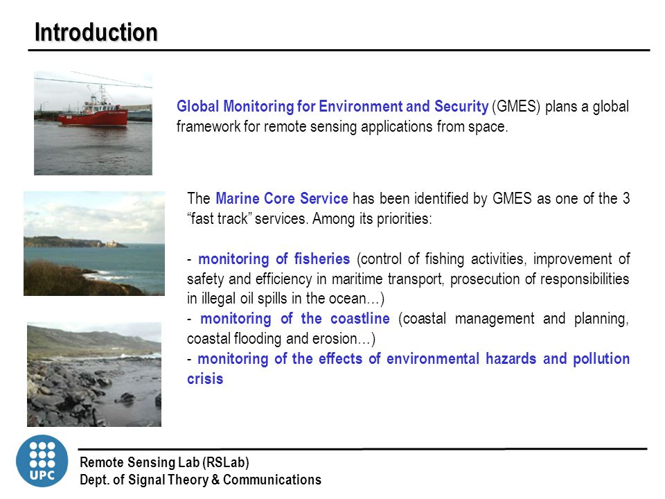 Remote Sensing Lab (RSLab) Dept. of Signal Theory & Communications Introduction Global Monitoring for Environment and Security (GMES) plans a global f